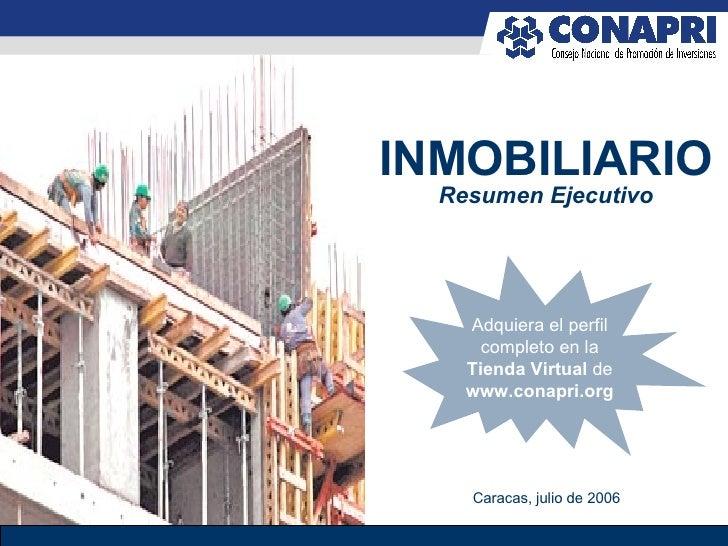 INMOBILIARIO Resumen Ejecutivo Caracas, julio de 2006 Adquiera el perfil completo en la Tienda Virtual  de  www.conapri.org