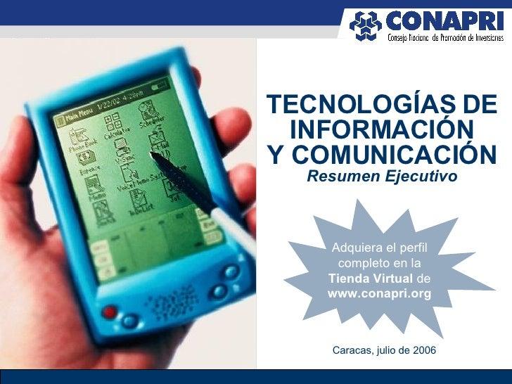 TECNOLOGÍAS DE INFORMACIÓN Y COMUNICACIÓN Resumen Ejecutivo Caracas, julio de 2006 Adquiera el perfil completo en la Tiend...