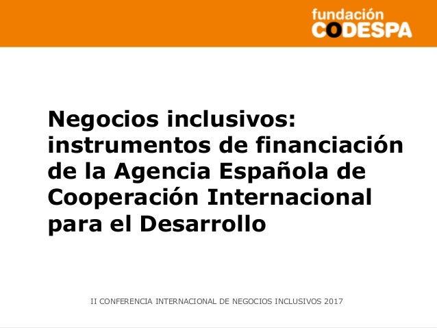 Copyright©2014porFundaciónCODESPA.Todoslosderechosreservados Negocios inclusivos: instrumentos de financiación de la Agenc...