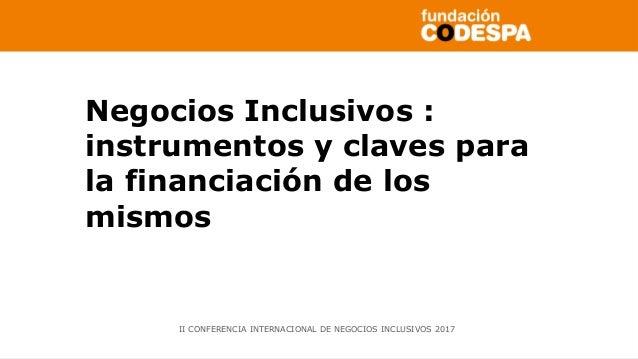 Copyright©2014porFundaciónCODESPA.Todoslosderechosreservados Negocios Inclusivos : instrumentos y claves para la financiac...