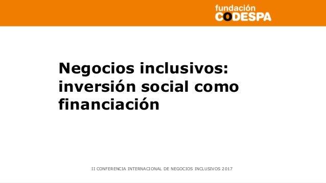 Copyright©2014porFundaciónCODESPA.Todoslosderechosreservados Negocios inclusivos: inversión social como financiación II CO...