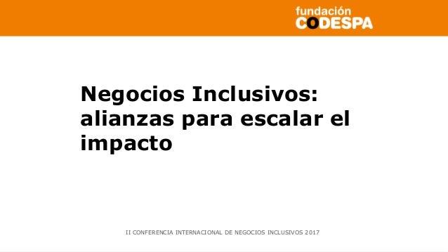 Copyright©2014porFundaciónCODESPA.Todoslosderechosreservados Negocios Inclusivos: alianzas para escalar el impacto II CONF...