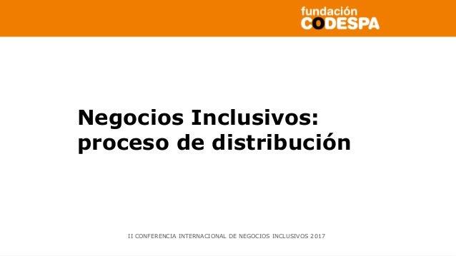 Copyright©2014porFundaciónCODESPA.Todoslosderechosreservados Negocios Inclusivos: proceso de distribución II CONFERENCIA I...