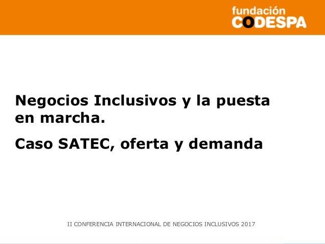 Copyright©2014porFundaciónCODESPA.Todoslosderechosreservados Negocios Inclusivos y la puesta en marcha. Caso SATEC, oferta...