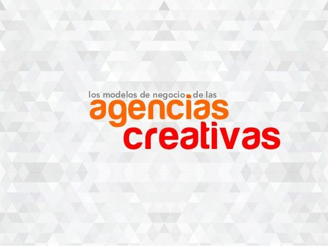 agencias creativas los modelos de negocio de las