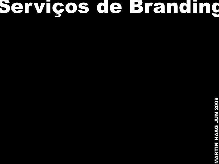 Serviços de Branding                  MARTIN HAAG JUN 2009
