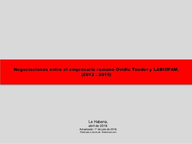 Negociaciones entre el empresario rumano Ovidiu Tender y LABIOFAM. (2012 - 2015) La Habana, abril de 2018. Actualizado: 1º...