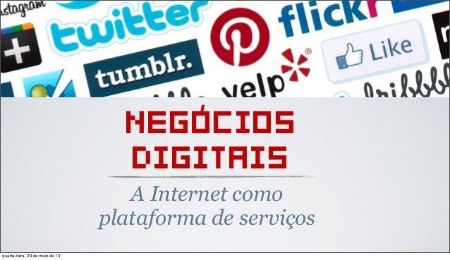 NEGOCIOSDIGITAISA Internet comoplataforma de serviços'quarta-feira, 29 de maio de 13