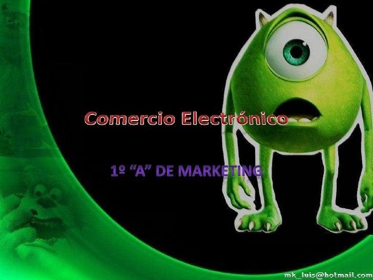 """Comercio Electrónico<br />1º """"A"""" de Marketing <br />"""