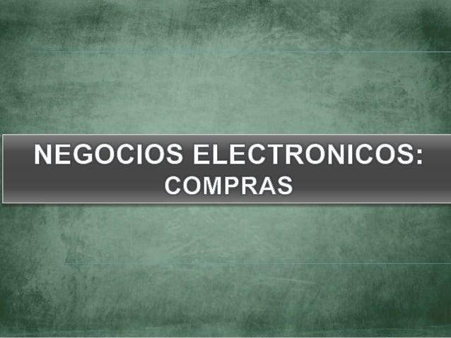 NEGOCIOS ELECTRÓNICOS                      (E- BUSINESS)Características de los negocios electrónicos:   •Desaparecen front...