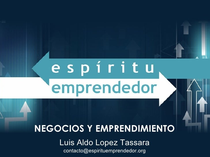Luis Aldo Lopez Tassara [email_address] NEGOCIOS Y EMPRENDIMIENTO