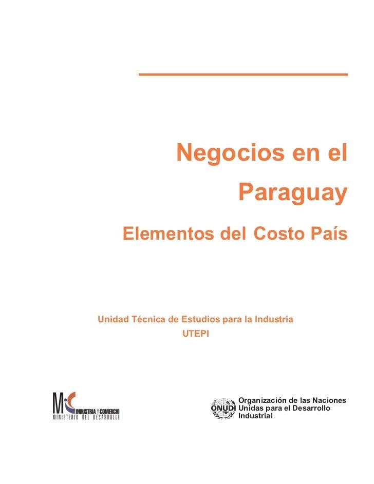 Negocios en el                               Paraguay     Elementos del Costo PaísUnidad Técnica de Estudios para la Indus...