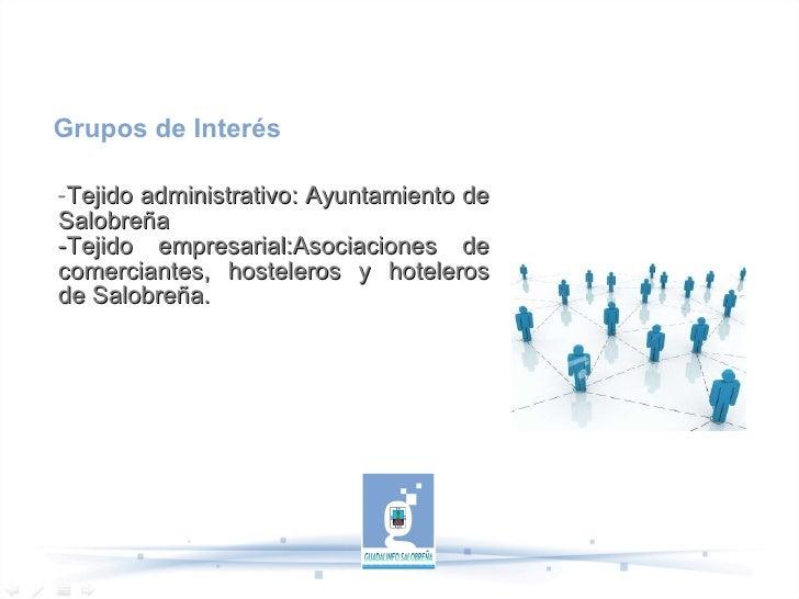 - Tejido administrativo: Ayuntamiento de Salobreña -Tejido empresarial:Asociaciones de comerciantes, hosteleros y hotelero...