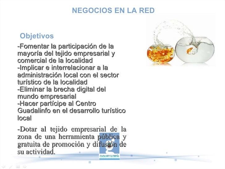 Objetivos  -Fomentar la participación de la mayoría del tejido empresarial y comercial de la localidad -Implicar e interre...