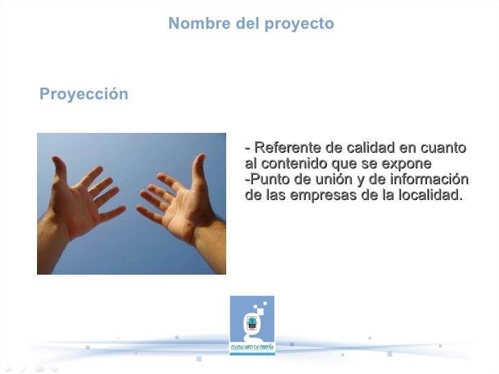 Proyección - Referente de calidad en cuanto al contenido que se expone -Punto de unión y de información de las empresas de...