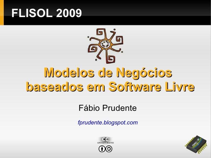 <ul><ul><li>Modelos de Negócios baseados em Software Livre </li></ul></ul><ul><ul><li>Fábio Prudente </li></ul></ul><ul><u...