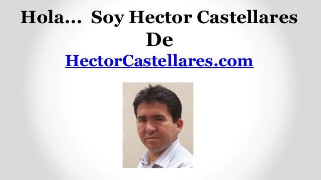 Hola... Soy Hector Castellares  De HectorCastellares.com