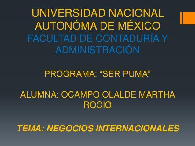 """UNIVERSIDAD NACIONAL AUTONÓMA DE MÉXICO FACULTAD DE CONTADURÍA Y ADMINISTRACIÓN PROGRAMA: """"SER PUMA"""" ALUMNA: OCAMPO OLALDE..."""