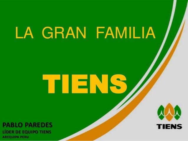 LA GRAN FAMILIA                 TIENSPABLO PAREDESLÍDER DE EQUIPO TIENSAREQUIPA PERU