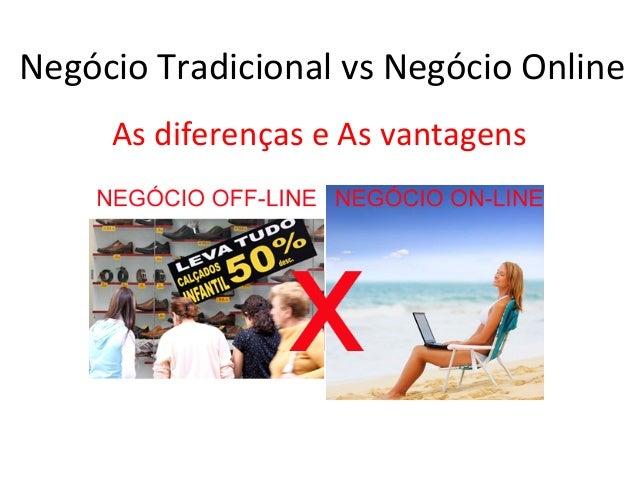 Negócio  Tradicional  vs  Negócio  Online  As  diferenças  e  As  vantagens