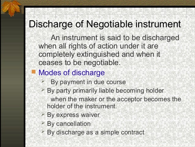 discharge of liabilities under negotiable instrument act 1881 Negotiable instruments act 1881 kinds of negotiable instruments holder and holder in due course important questions references unit - v negotiable instruments act 1881 negotiation presentment discharge from liability dishonour the paying banker the collecting banker customer-bank relationship important questions suggested.