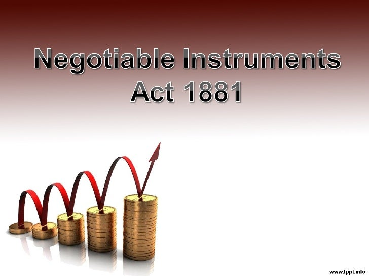 W h a t is N e g o t ia b le          In s t r u m e n t s ? The term negotiable instruments means a written document  wh...