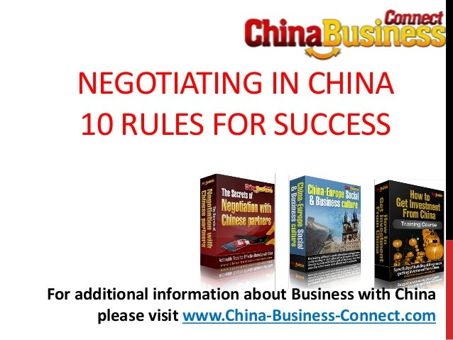 NEGOTIATING IN CHINA10 RULES FOR SUCCESSFor additional information about Business with Chinaplease visit www.China-Busines...