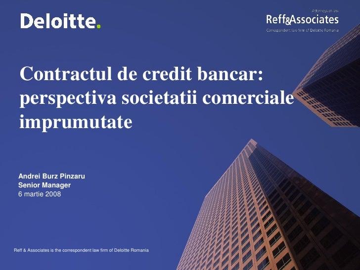 Contractul de credit bancar:   perspectiva societatii comerciale   imprumutate    Andrei Burz Pinzaru   Senior Manager   6...