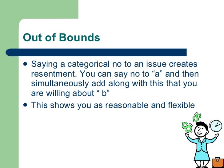 """Out of Bounds <ul><li>Saying a categorical no to an issue creates resentment. You can say no to """"a"""" and then simultaneousl..."""