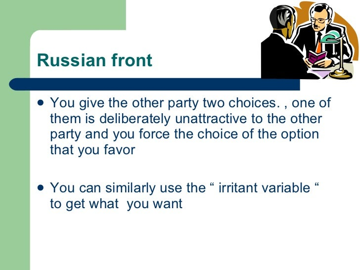 Russian front <ul><li>You give the other party two choices. , one of them is deliberately unattractive to the other party ...