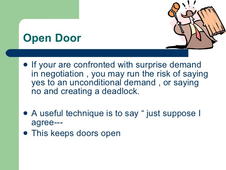 Open Door <ul><li>If your are confronted with surprise demand in negotiation , you may run the risk of saying yes to an un...