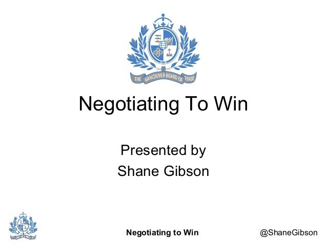 Negotiating To Win  Presented by  Shane Gibson  Negotiating to Win @ShaneGibson