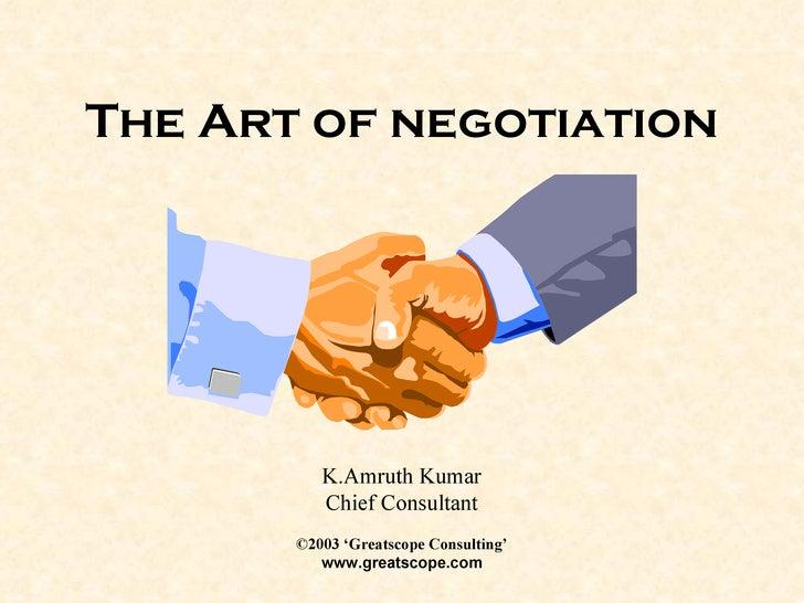 The Art of negotiation K.Amruth Kumar Chief Consultant