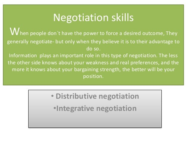 Negotiation skills When people don`t have the power to force a desired outcome, They generally negotiate- but only when th...