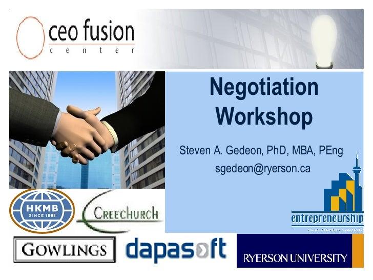 Negotiation Workshop Steven A. Gedeon, PhD, MBA, PEng  [email_address]