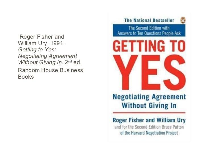 getting to yes Getting to yes william ury, roger fisher en lo personal el libro me agradó mucho, independientemente de que estudie mercadotecnia, considero que todas las personas.