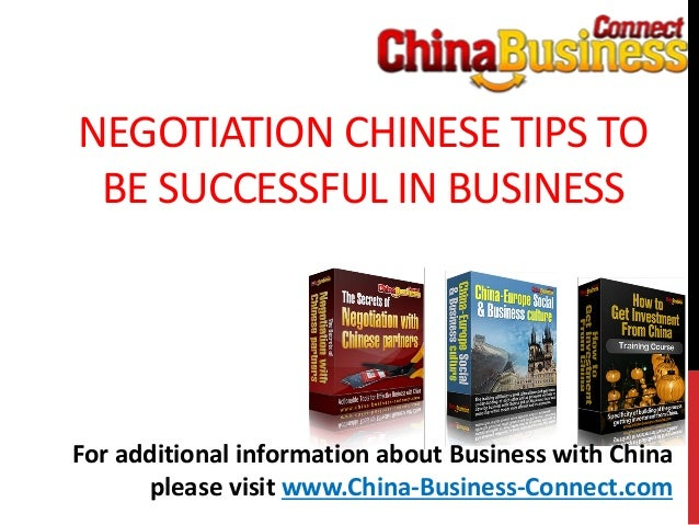 NEGOTIATION CHINESE TIPS TOBE SUCCESSFUL IN BUSINESSFor additional information about Business with Chinaplease visit www.C...