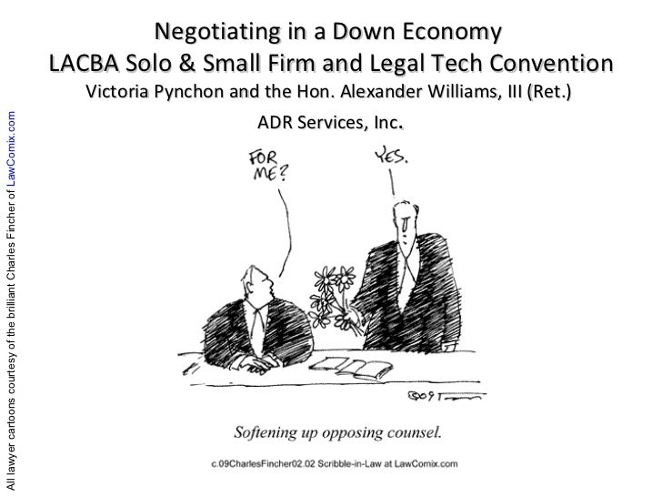 Negotiating in a Down Economy  LACBA Solo & Small Firm and Legal Tech Convention Victoria Pynchon and the Hon. Alexander W...