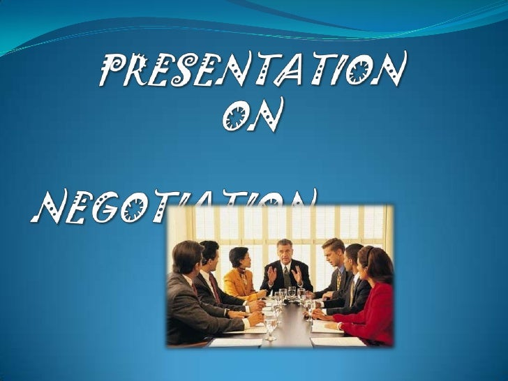 INTRODUCTION Negotiation is the process of bargaining, Where two parties ,trying to reach an agreement on mutually accepte...