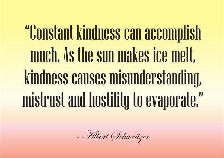 """""""Constant kindness can accomplish  much. As the sun makes ice melt, kindness causes misunderstanding, mistrust and hostili..."""