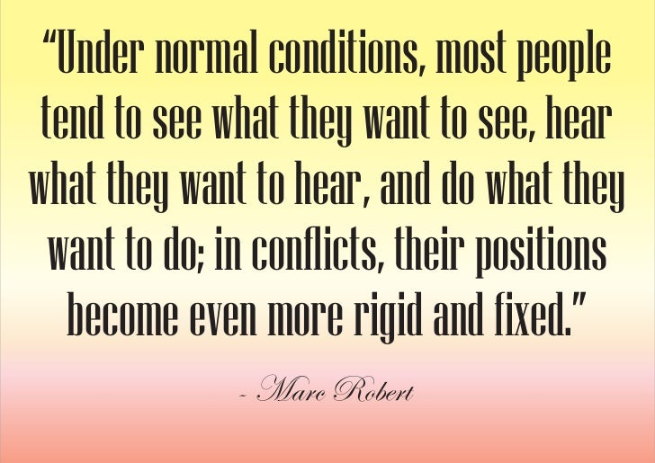 """""""Under normal conditions, most people  tend to see what they want to see, hear what they want to hear, and do what they   ..."""