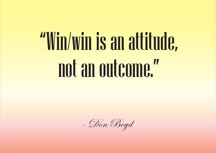 """Win/win is an attitude,    not an outcome.""        - Don Boyd"
