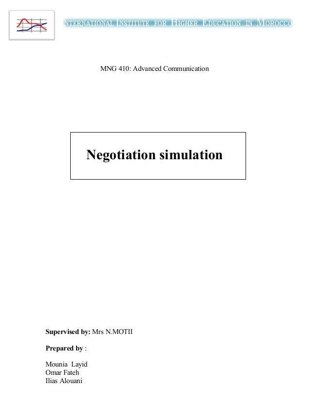 MNG 410: Advanced Communication Negotiation simulation Supervised by: Mrs N.MOTII Prepared by : Mounia Layid Omar Fateh Il...