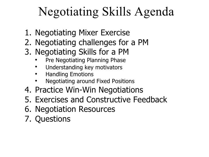 Negotiating Skills Agenda <ul><li>Negotiating Mixer Exercise </li></ul><ul><li>Negotiating challenges for a PM </li></ul><...