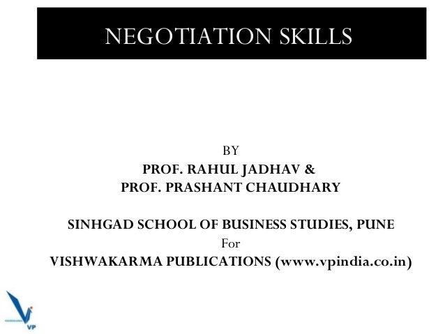 NEGOTIATION SKILLS  BY PROF. RAHUL JADHAV & PROF. PRASHANT CHAUDHARY SINHGAD SCHOOL OF BUSINESS STUDIES, PUNE For VISHWAKA...