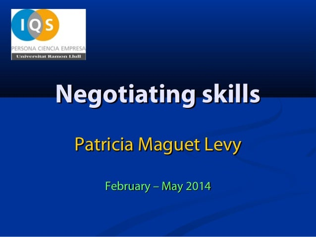 Negotiating skills Patricia Maguet Levy February – May 2014