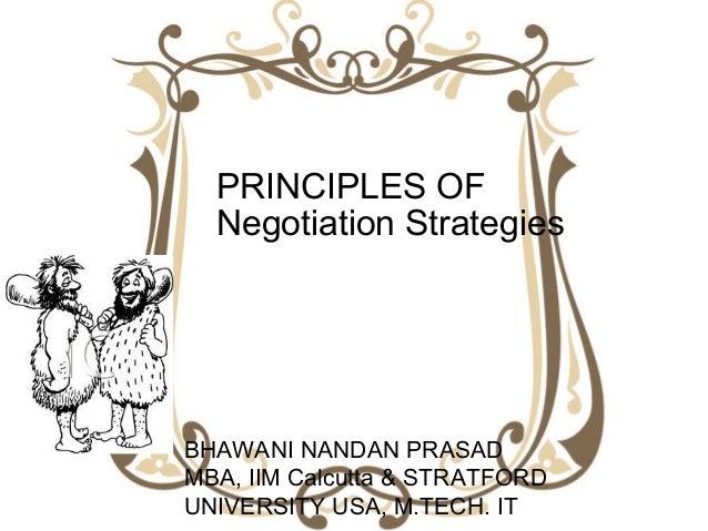 PRINCIPLES OFNegotiation StrategiesBHAWANI NANDAN PRASADMBA, IIM Calcutta & STRATFORDUNIVERSITY USA, M.TECH. IT