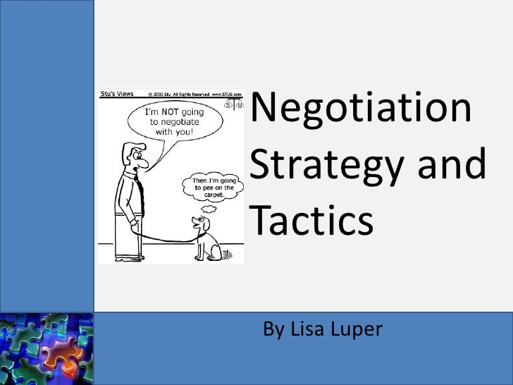 tactics and strategies 1 Some negotiators seem to believe that hard-bargaining tactics are the key to success they resort to threats, extreme demands, and even unethical behavior to try to get the upper hand in a negotiation in fact, negotiators who fall back on hard-bargaining strategies in negotiation are typically.