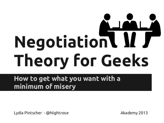 Negotiation Theory for Geeks How to get what you want with a minimum of misery Lydia Pintscher - @Nightrose Akademy 2013