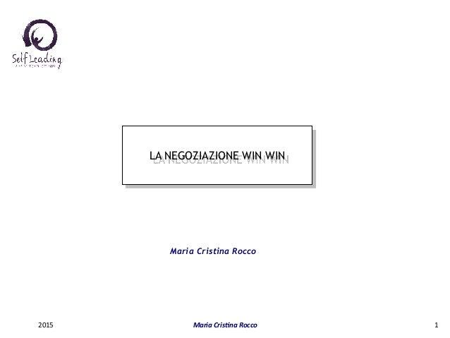 LA NEGOZIAZIONE WIN WIN Maria Cristina Rocco 2015   Maria  Cris(na  Rocco   1